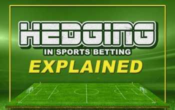 What is Hedging in Sports Betting? A Simple Overview